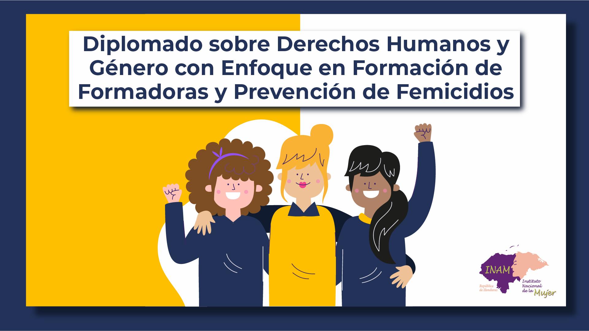 Diplomado sobre Derechos Humanos y Género con enfoque en formación de formadoras y prevención de femicidios